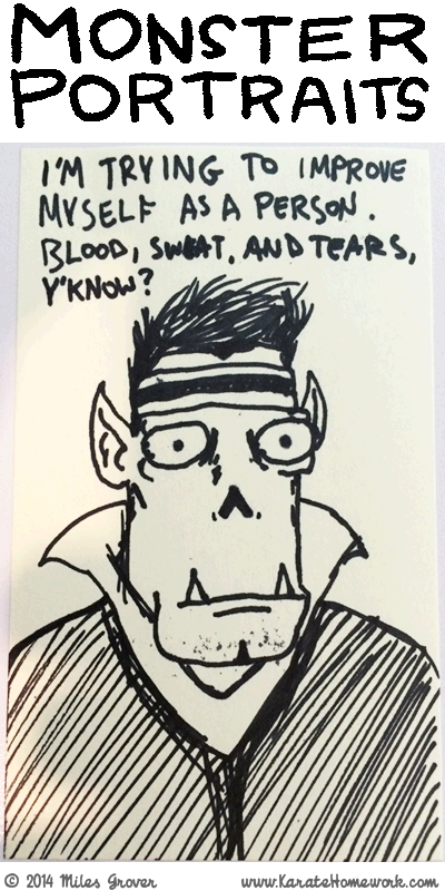 MONSTER PORTRAITS: I'M TRYING TO IMPROVE MYSELF AS A PERSON. BLOOD, SWEAT, AND TEARS, Y'KNOW?