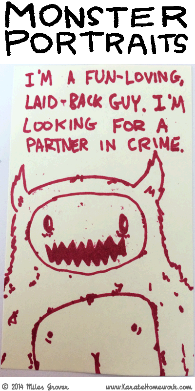 MONSTER PORTRAITS: I'M A FUN-LOVING, LAID-BACK GUY. I'M LOOKING FOR A PARTNER IN CRIME.