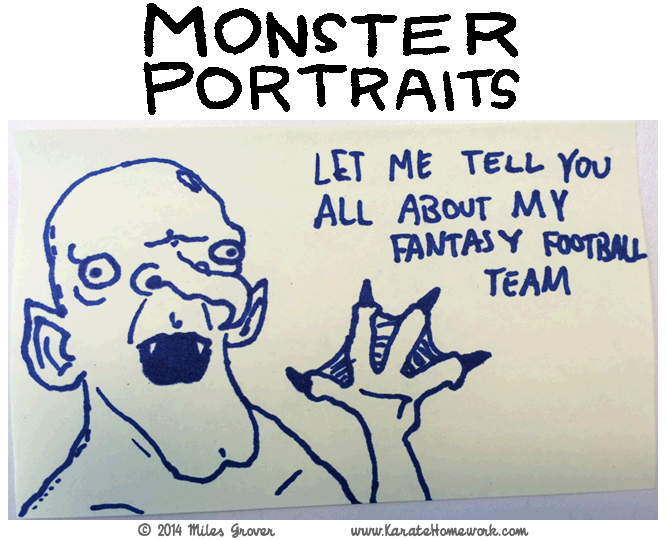 MONSTER PORTRAITS: LET ME TELL YOU ALL ABOUT MY FANTASY FOOTBALL TEAM