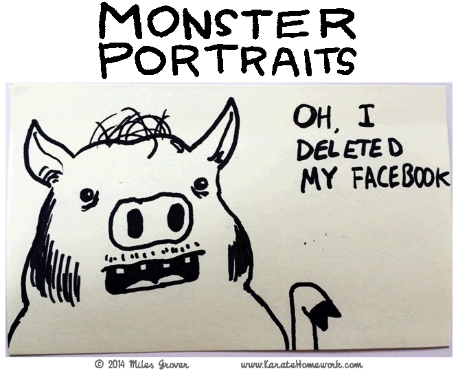 MONSTER PORTRAITS: OH, I DELETED MY FACEBOOK