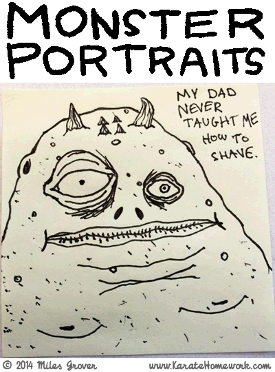 MONSTER PORTRAITS: MY DAD NEVER TAUGHT ME HOW TO SHAVE.